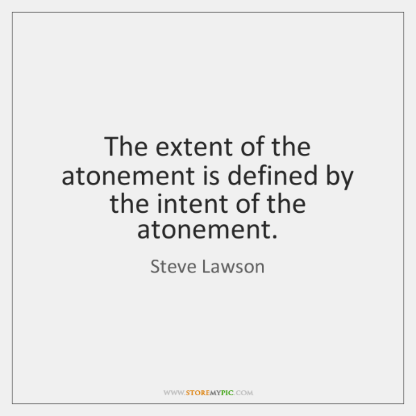 The extent of the atonement is defined by the intent of the ...