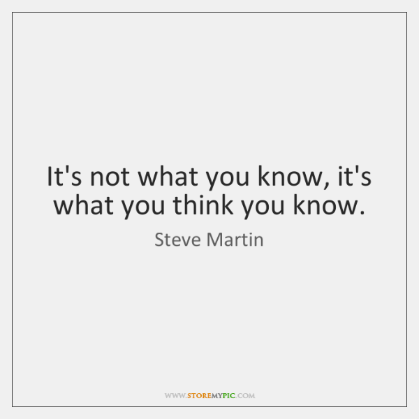 It's not what you know, it's what you think you know.