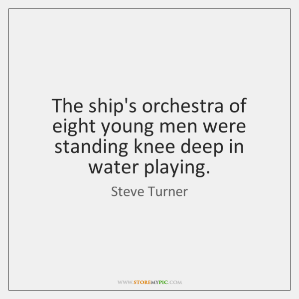 The ship's orchestra of eight young men were standing knee deep in ...