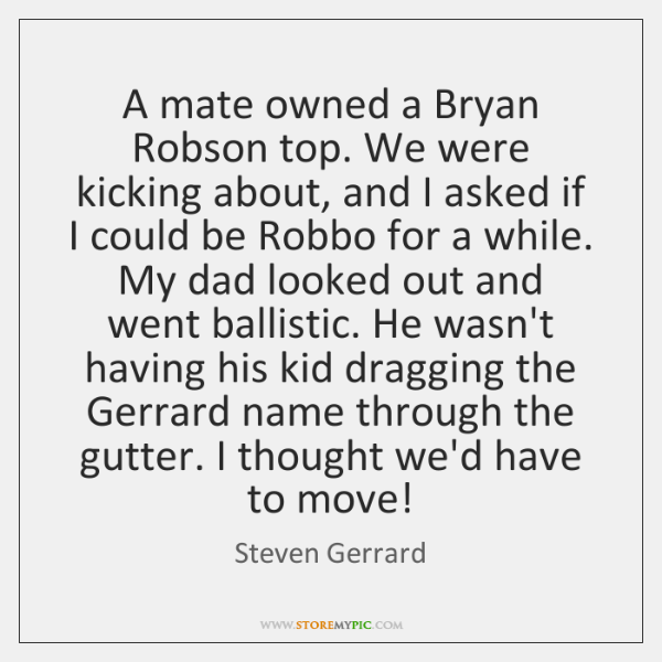 A mate owned a Bryan Robson top. We were kicking about, and ...