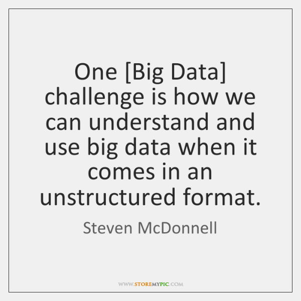One [Big Data] challenge is how we can understand and use big ...