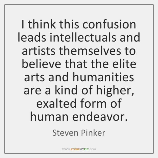 I think this confusion leads intellectuals and artists themselves to believe that ...