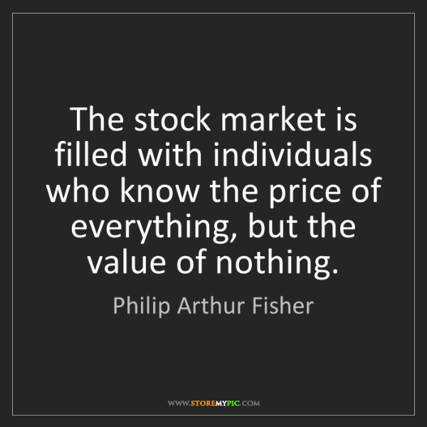 Philip Arthur Fisher: The stock market is filled with individuals who know...