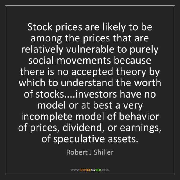 Robert J Shiller: Stock prices are likely to be among the prices that are...