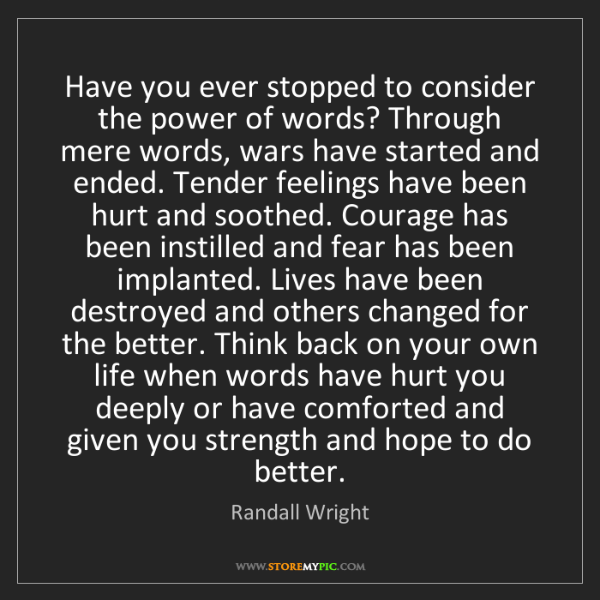 Randall Wright: Have you ever stopped to consider the power of words?...