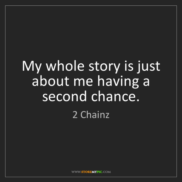 2 Chainz: My whole story is just about me having a second chance.
