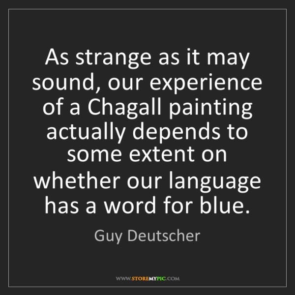 Guy Deutscher: As strange as it may sound, our experience of a Chagall...