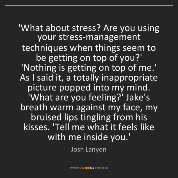 Josh Lanyon: 'What about stress? Are you using your stress-management...