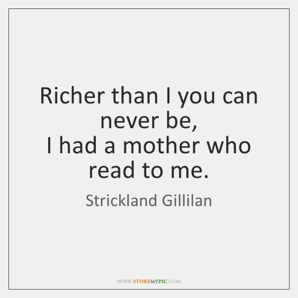Richer than I you can never be,  I had a mother who ...