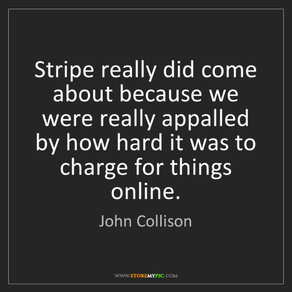 John Collison: Stripe really did come about because we were really appalled...