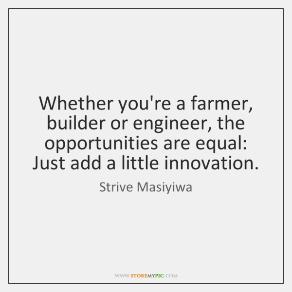 Whether you're a farmer, builder or engineer, the opportunities are equal: Just ...