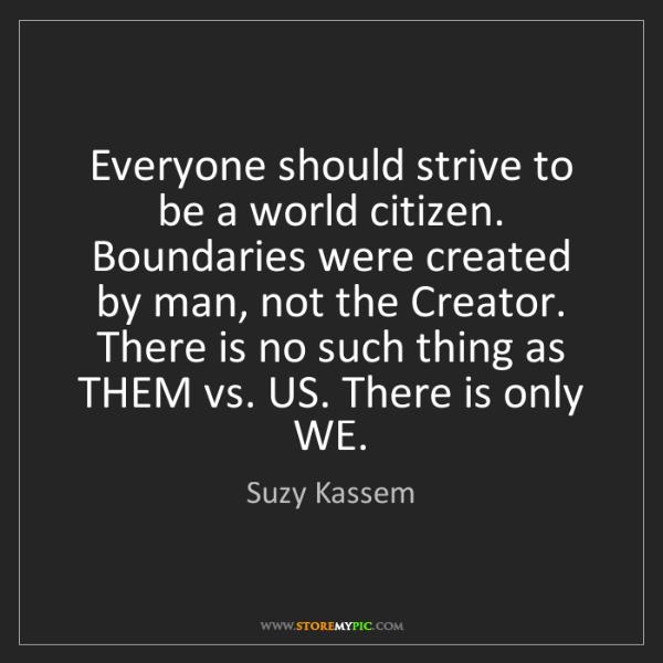 Suzy Kassem: Everyone should strive to be a world citizen. Boundaries...