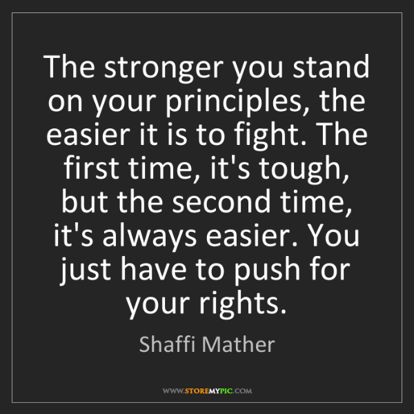 Shaffi Mather: The stronger you stand on your principles, the easier...