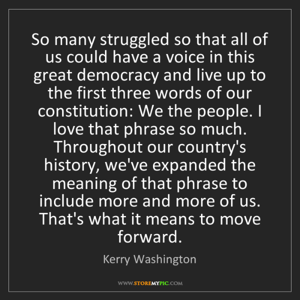 Kerry Washington: So many struggled so that all of us could have a voice...