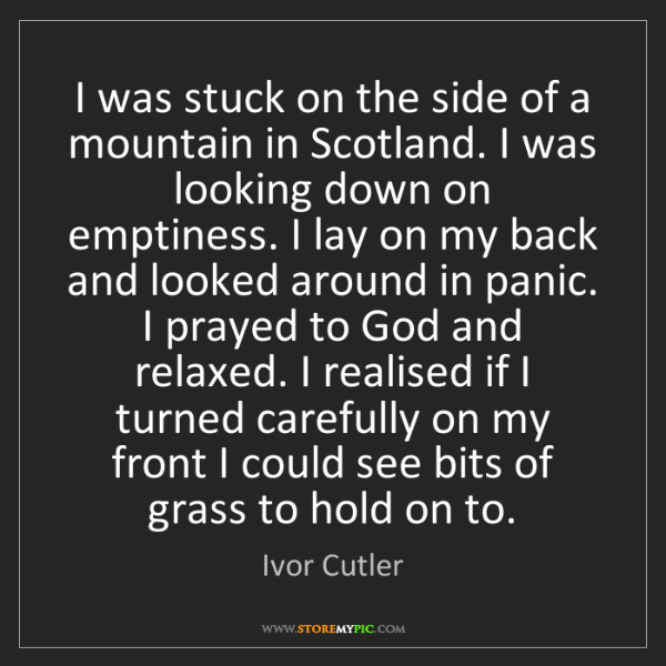 Ivor Cutler: I was stuck on the side of a mountain in Scotland. I...