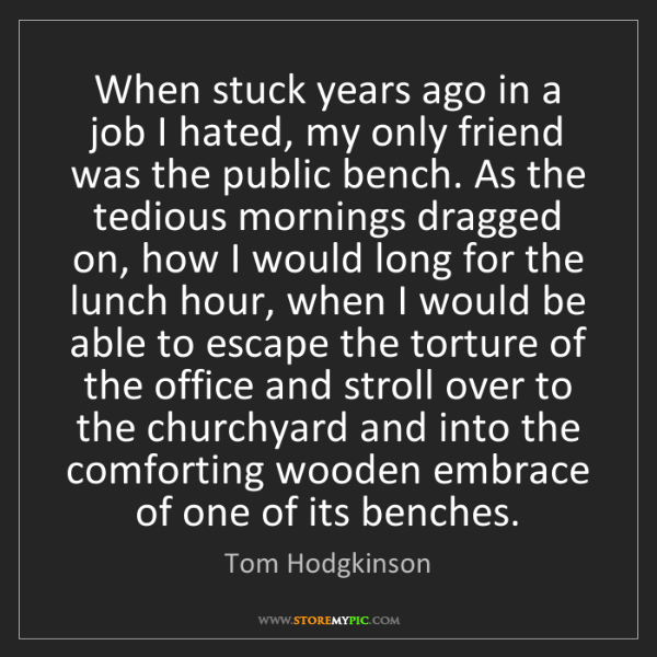 Tom Hodgkinson: When stuck years ago in a job I hated, my only friend...