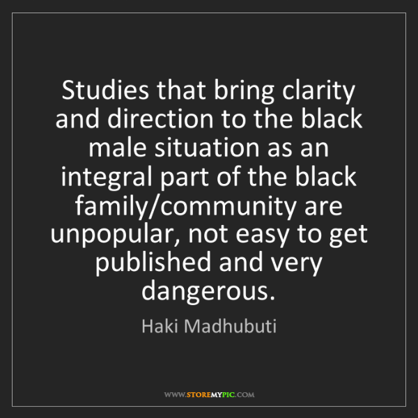 Haki Madhubuti: Studies that bring clarity and direction to the black...