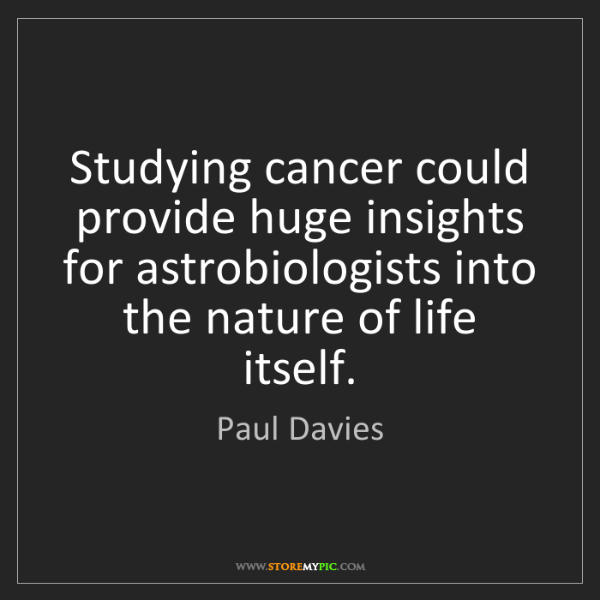 Paul Davies: Studying cancer could provide huge insights for astrobiologists...