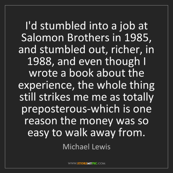 Michael Lewis: I'd stumbled into a job at Salomon Brothers in 1985,...