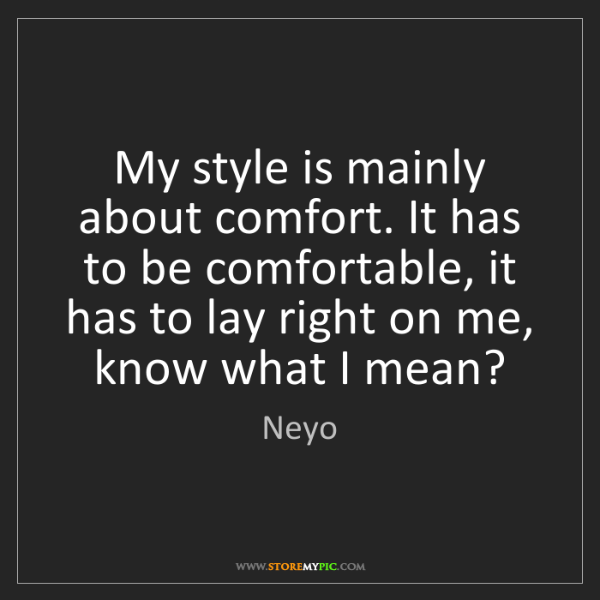 Neyo: My style is mainly about comfort. It has to be comfortable,...