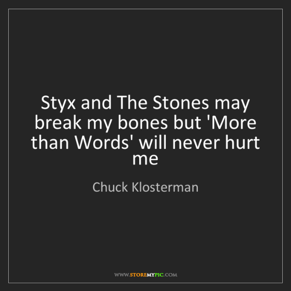 Chuck Klosterman: Styx and The Stones may break my bones but 'More than...
