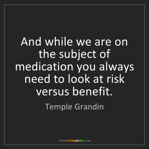 Temple Grandin: And while we are on the subject of medication you always...