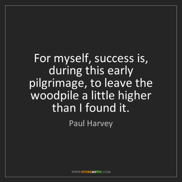 Paul Harvey: For myself, success is, during this early pilgrimage,...