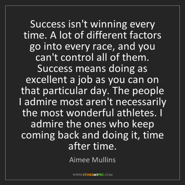 Aimee Mullins: Success isn't winning every time. A lot of different...