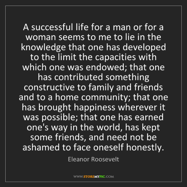 Eleanor Roosevelt: A successful life for a man or for a woman seems to me...