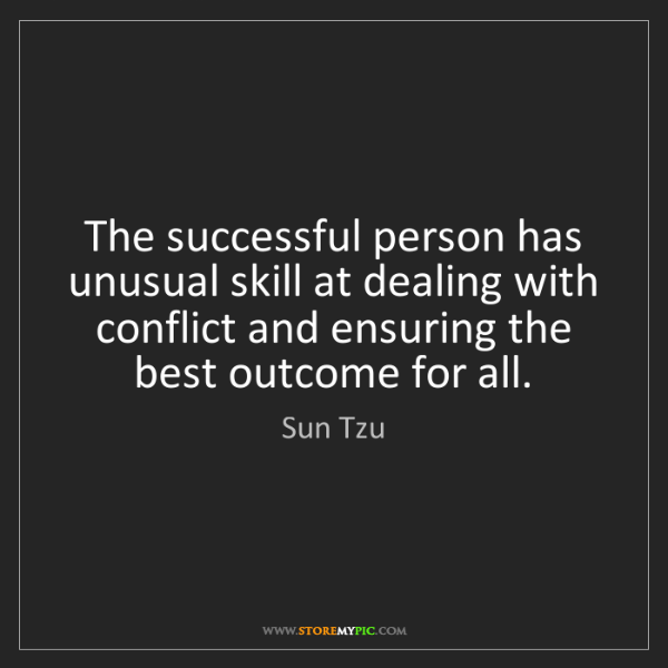 Sun Tzu: The successful person has unusual skill at dealing with...