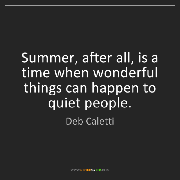 Deb Caletti: Summer, after all, is a time when wonderful things can...