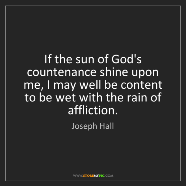 Joseph Hall: If the sun of God's countenance shine upon me, I may...