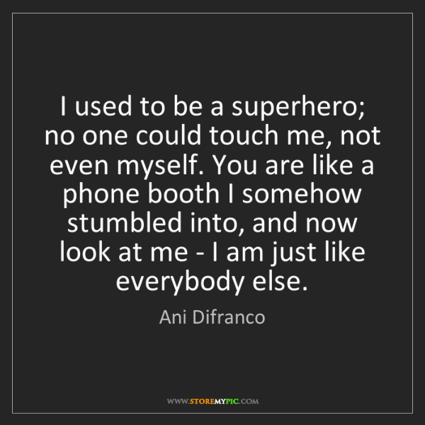 Ani Difranco: I used to be a superhero; no one could touch me, not...
