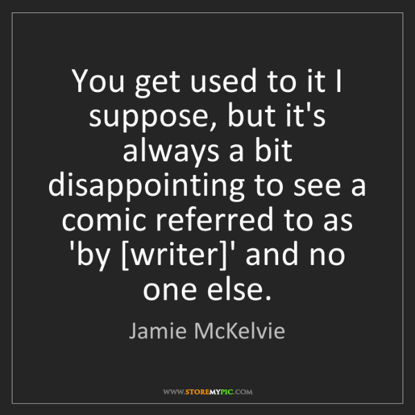 Jamie McKelvie: You get used to it I suppose, but it's always a bit disappointing...