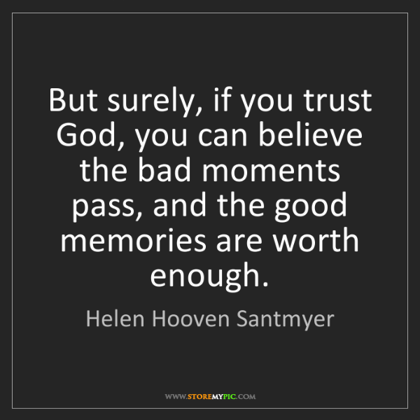 Helen Hooven Santmyer: But surely, if you trust God, you can believe the bad...