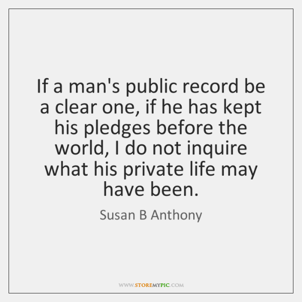 If a man's public record be a clear one, if he has ...