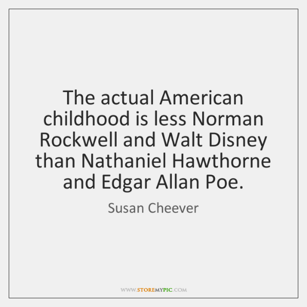 The actual American childhood is less Norman Rockwell and Walt Disney than ...