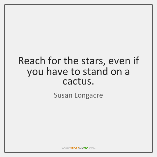 Reach for the stars, even if you have to stand on a ...