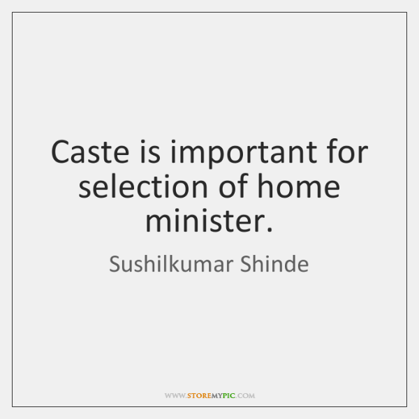 Caste is important for selection of home minister.