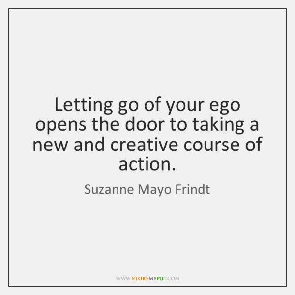 Letting go of your ego opens the door to taking a new ...