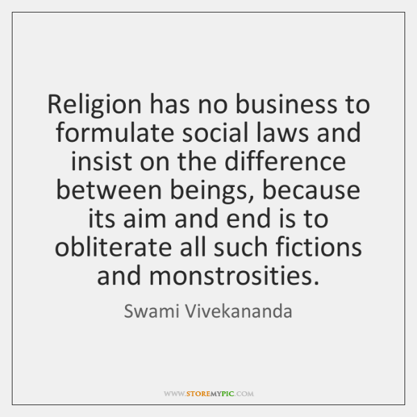 Religion has no business to formulate social laws and insist on the ...