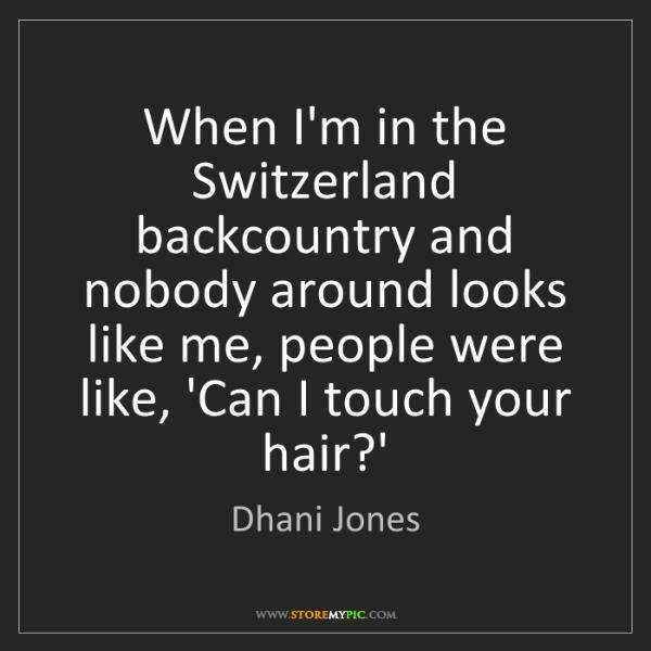 Dhani Jones: When I'm in the Switzerland backcountry and nobody around...