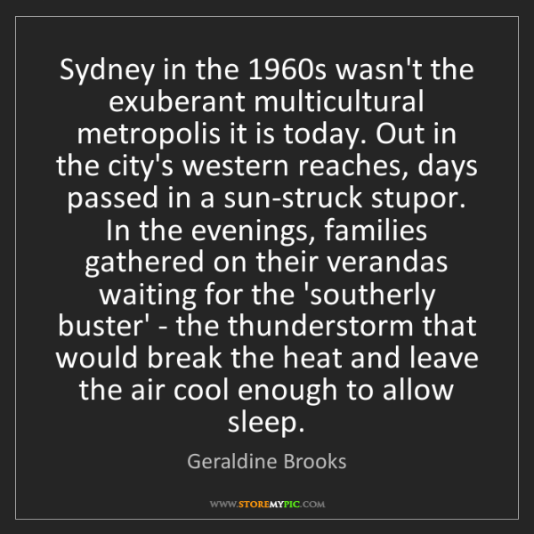 Geraldine Brooks: Sydney in the 1960s wasn't the exuberant multicultural...
