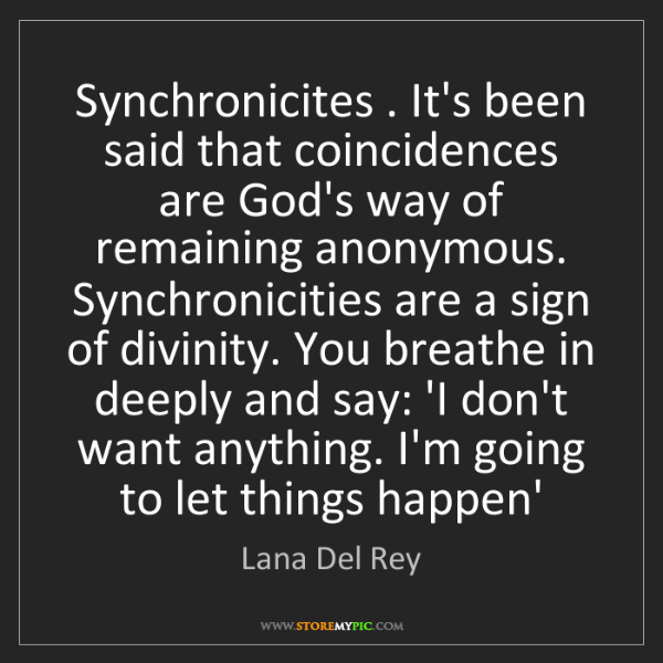 Lana Del Rey: Synchronicites . It's been said that coincidences are...