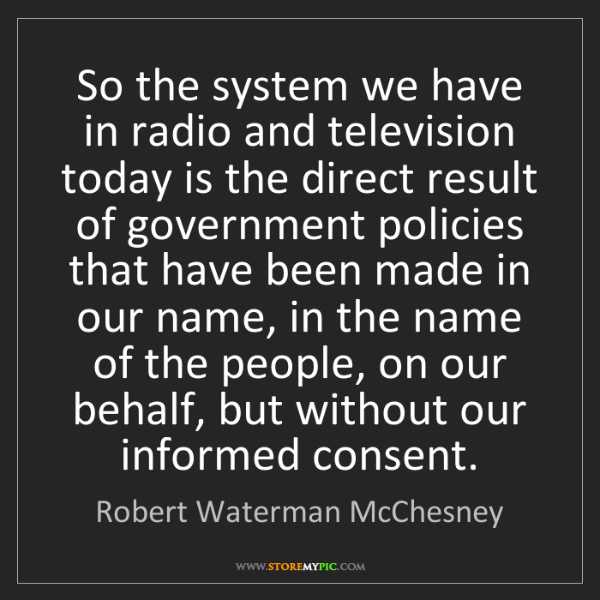 Robert Waterman McChesney: So the system we have in radio and television today is...