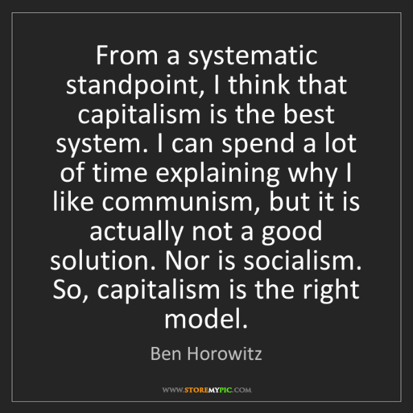 Ben Horowitz: From a systematic standpoint, I think that capitalism...