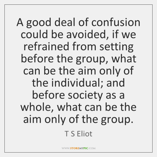 A good deal of confusion could be avoided, if we refrained from ...