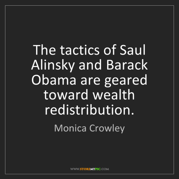 Monica Crowley: The tactics of Saul Alinsky and Barack Obama are geared...