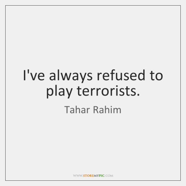 I've always refused to play terrorists.