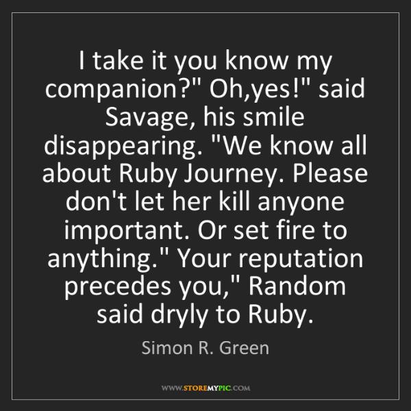"Simon R. Green: I take it you know my companion?"" Oh,yes!"" said Savage,..."